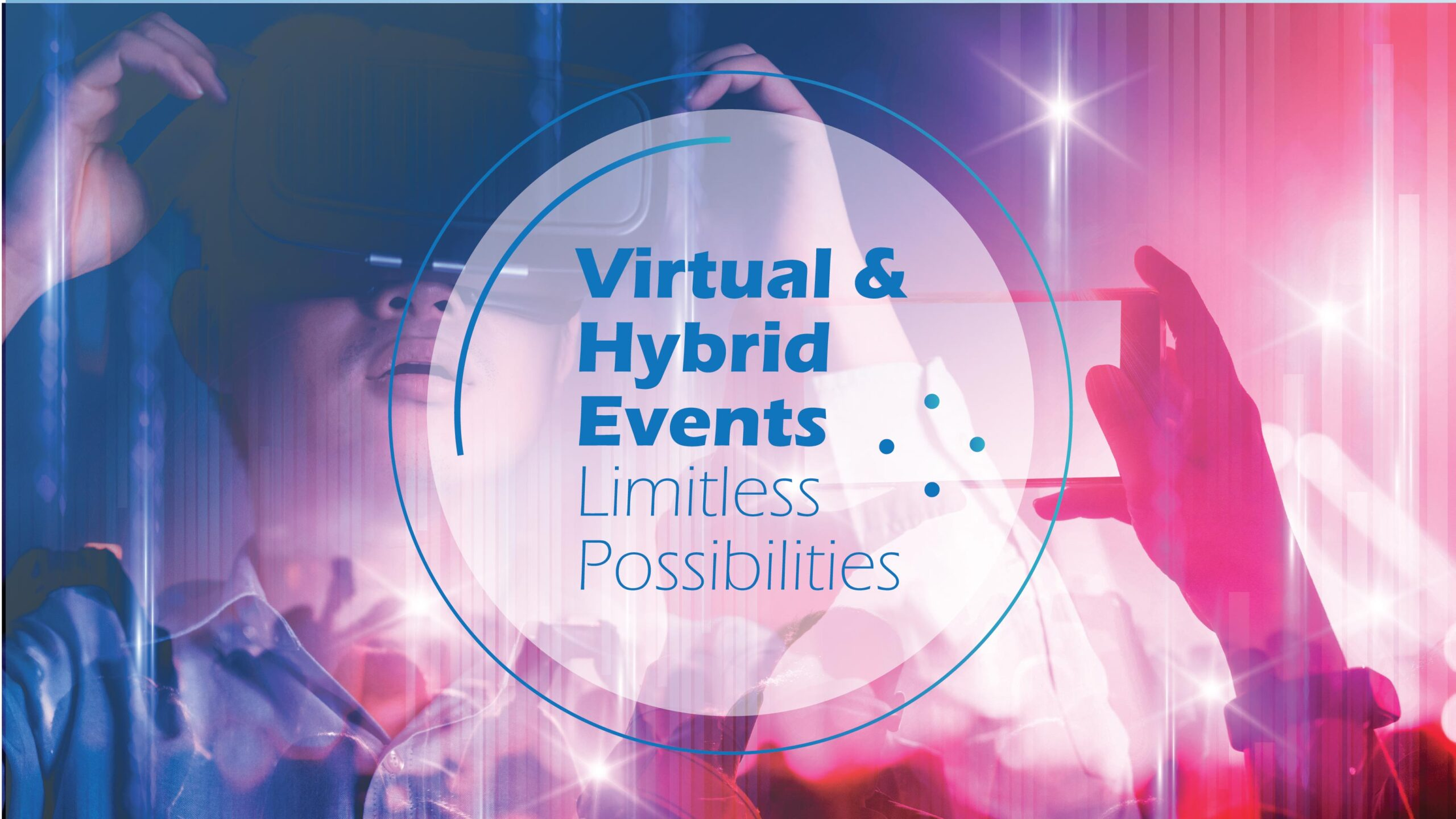 Virtual & Hybrid Events. Limitless Possibilities